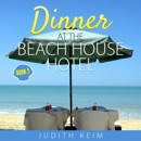 Dinner at the Beach House Hotel: The Beach House Hotel Series, Book 3 (Unabridged) MP3 Audiobook