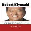 Robert Kiyosaki: Understanding the Life and Teachings of Robert Kiyosaki (Unabridged) MP3 Audiobook