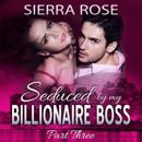 Seduced by My Billionaire Boss: The Billionaire Boss, Part 3 (Unabridged) MP3 Audiobook