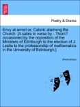 Envy at arms! or, Caloric alarming the Church. [A satire in verse by - Thom? occasioned by the opposition of the Ministers of Edinburgh to the election of J. Leslie to the professorship of mathematics in the University of Edinburgh.] book summary, reviews and downlod