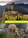 Peru Travel Guide. Includes Lima, Cuzco, Machu Picchu, Arequipa, Ica and more. Illustrated Guide, Phrasebook & Maps (Mobi Travel) book summary, reviews and downlod