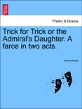Trick for Trick or the Admiral's Daughter. A farce in two acts. book summary, reviews and downlod