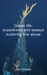 Ocean life: expeditions and essays exploring the abyss book summary, reviews and download