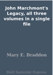 John Marchmont's Legacy, all three volumes in a single file book summary, reviews and downlod