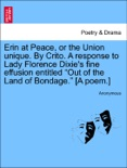 """Erin at Peace, or the Union unique. By Crito. A response to Lady Florence Dixie's fine effusion entitled """"Out of the Land of Bondage."""" [A poem.] book summary, reviews and downlod"""