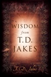 Wisdom from T.D. Jakes book summary, reviews and downlod