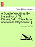 """A Double Wedding. By the author of """"St. Olaves,"""" etc. [Eliza Tabor, afterwards Stephenson.] VOL. III book summary, reviews and downlod"""