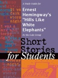 """A Study Guide for Ernest Hemingway's """"Hills Like White Elephants"""" book summary, reviews and downlod"""