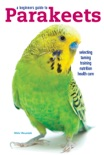 A Beginners Guide to Parakeets book summary, reviews and download