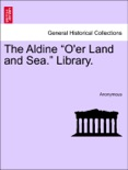 """The Aldine """"O'er Land and Sea."""" Library. book summary, reviews and downlod"""