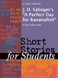 """A Study Guide for J. D. Salinger's """"A Perfect Day for Bananafish"""" book summary, reviews and downlod"""