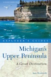 Explorer's Guide Michigan's Upper Peninsula: A Great Destination (Second Edition) book summary, reviews and download