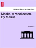 Masks. A recollection. By Marius. Vol. II. book summary, reviews and downlod