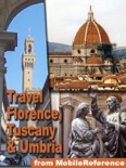 Florence, Tuscany, and Umbria, Italy Travel Guide: Pisa, Siena, Assisi, Gubbio, Orvieto, Perugia, Arezzo, Grosseto, Livorno, Lucca. Illustrated Guide, Phrasebook, Maps. (Mobi Travel) book summary, reviews and downlod