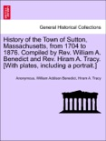 History of the Town of Sutton, Massachusetts, from 1704 to 1876. Compiled by Rev. William A. Benedict and Rev. Hiram A. Tracy. [With plates, including a portrait.] book summary, reviews and downlod