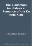 The Clansman: An Historical Romance of the Ku Klux Klan book summary, reviews and download