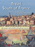 South of France Travel Guide: Provence, French Riviera and Languedoc-Roussillon: Avignon, Marseille, Monaco, Nice, Antibes, Montpellier, Nimes, Perpignan, Cannes, Arles. Illustrated Guide, Phrasebook and Maps (Mobi Travel) book summary, reviews and downlod