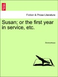 Susan; or the first year in service, etc. book summary, reviews and downlod
