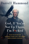 God, If You're Not Up There, I'm F*cked book summary, reviews and download