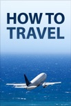 How to Travel book summary, reviews and download