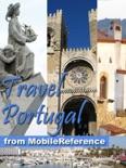 Portugal: Lisbon, Porto, Braga, Madeira, Azores, Alentejo, Algarve & more. Illustrated Travel Guide, Phrasebook & Maps (Mobi Travel) book summary, reviews and downlod