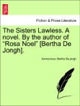 """The Sisters Lawless. A novel. By the author of """"Rosa Noel"""" [Bertha De Jongh]. Vol. III. book summary, reviews and downlod"""