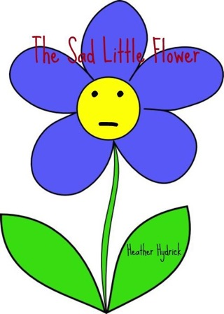 The Sad Little Flower by Heather Hydrick E-Book Download