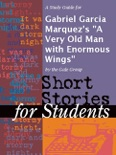 """A Study Guide for Gabriel Garcia Marquez's """"A Very Old Man with Enormous Wings"""" book summary, reviews and downlod"""