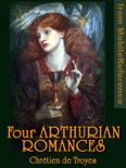 Four Arthurian Romances book summary, reviews and download