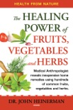 The Healing Power of Fruits, Vegetables and Herbs book summary, reviews and download