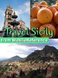Sicily, Italy Travel Guide: Incl. Palermo, Syracuse, Aeolian Islands. Illustrated Guide, Phrasebook & Maps (Mobi Travel) book summary, reviews and downlod