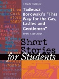 """A Study Guide for Tadeusz Borowski's """"This Way for the Gas, Ladies and Gentlemen"""" book summary, reviews and downlod"""