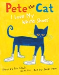 Pete the Cat: I Love My White Shoes e-book