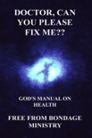 Doctor, Can You Please Fix Me?? God's Manual On Health. book summary, reviews and downlod