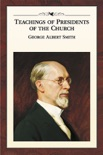 Teachings of the Presidents of the Church: George Albert Smith book summary, reviews and downlod