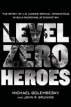 Level Zero Heroes book summary, reviews and download