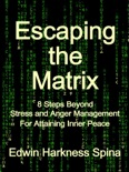 Escaping the Matrix: 8 Steps Beyond Stress and Anger Mangement for Attaining Inner Peace book summary, reviews and download