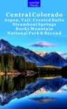 Central Colorado: Aspen, Vail, Crested Butte, Steamboat Springs, Rocky Mountain National Park & Beyond book summary, reviews and download