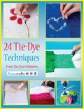 24 Tie-Dye Techniques: Free Tie-Dye Patterns book summary, reviews and download