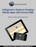 A Beginner's Guide to Creating Mobile Apps with Corona SDK book summary, reviews and download