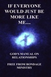 If Everyone Would Just Be More Like Me..... God's Manual On Relationships. book summary, reviews and downlod