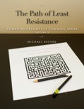 The Path of Least Resistance: Computer Security Is Common Sense book summary, reviews and download