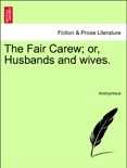 The Fair Carew; or, Husbands and wives, vol. II book summary, reviews and downlod
