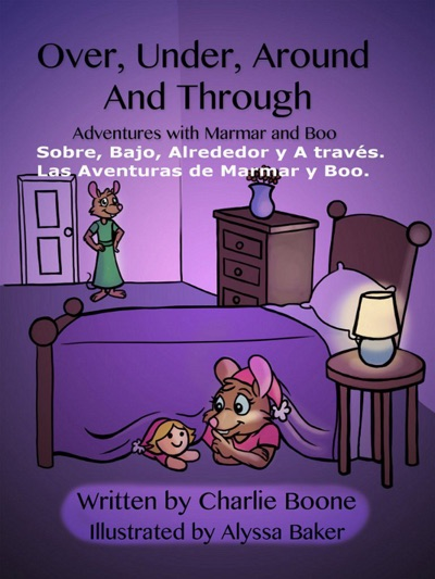 Over, Under, Around and Through. Adventures With Marmar and Boo. by Charlie Boone Book Summary, Reviews and E-Book Download