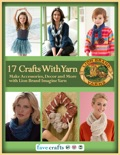 17 Easy Crafts With Yarn - Make Accessories, Decor and More with Lion Brand Imagine Yarn book summary, reviews and download