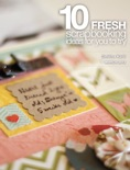 10 Fresh Scrapbooking Ideas book summary, reviews and download