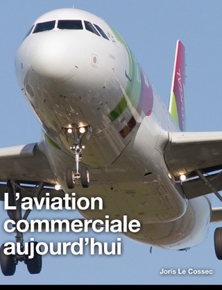 L'Aviation commerciale aujourd'hui by Joris Le Cossec book summary, reviews and downlod