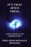 It's That Jesus Thing. God's Manual On Christianity. book summary, reviews and downlod