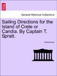 Sailing Directions for the Island of Crete or Candia. By Captain T. Spratt. SECOND EDITION book summary, reviews and downlod