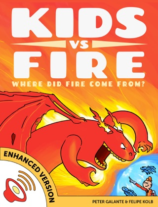 Kids vs Fire: Where Did Fire Come From? (Enhanced Version) by Peter Galante & Felipe Kolb E-Book Download